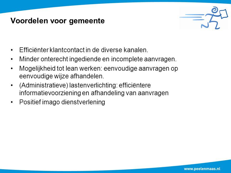 Voordelen voor gemeente Efficiënter klantcontact in de diverse kanalen. Minder onterecht ingediende en incomplete aanvragen. Mogelijkheid tot lean wer