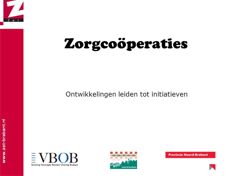 www.zet-brabant.nl Zorgcoöperaties Ontwikkelingen leiden tot initiatieven