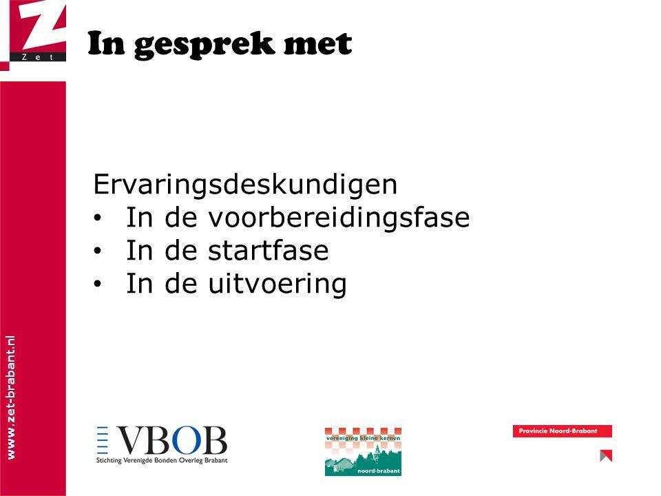 www.zet-brabant.nl In gesprek met Ervaringsdeskundigen In de voorbereidingsfase In de startfase In de uitvoering