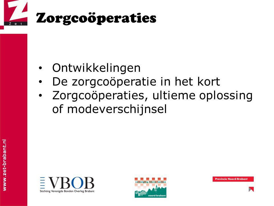 www.zet-brabant.nl Zorgcoöperaties Ontwikkelingen De zorgcoöperatie in het kort Zorgcoöperaties, ultieme oplossing of modeverschijnsel