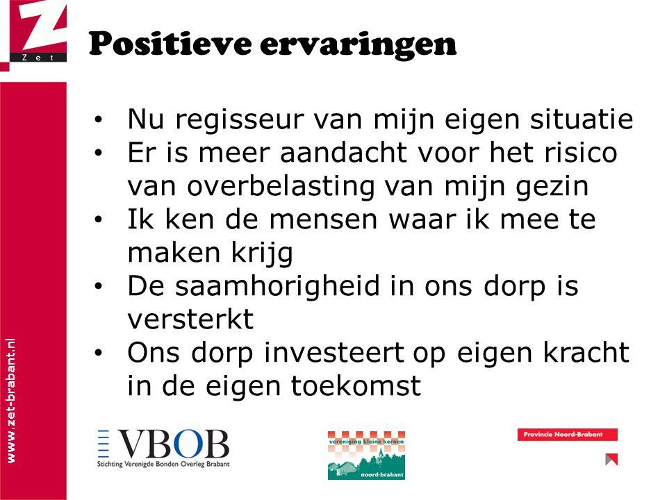 www.zet-brabant.nl Positieve ervaringen Nu regisseur van mijn eigen situatie Er is meer aandacht voor het risico van overbelasting van mijn gezin Ik ken de mensen waar ik mee te maken krijg De saamhorigheid in ons dorp is versterkt Ons dorp investeert op eigen kracht in de eigen toekomst