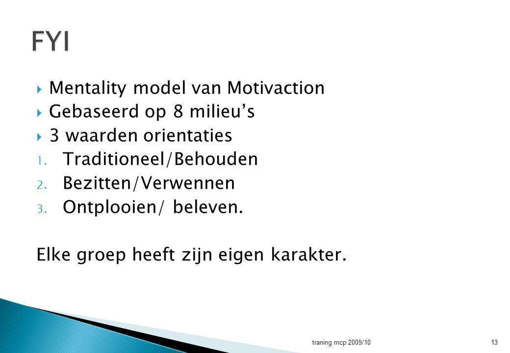  Mentality model van Motivaction  Gebaseerd op 8 milieu's  3 waarden orientaties 1. Traditioneel/Behouden 2. Bezitten/Verwennen 3. Ontplooien/ bele