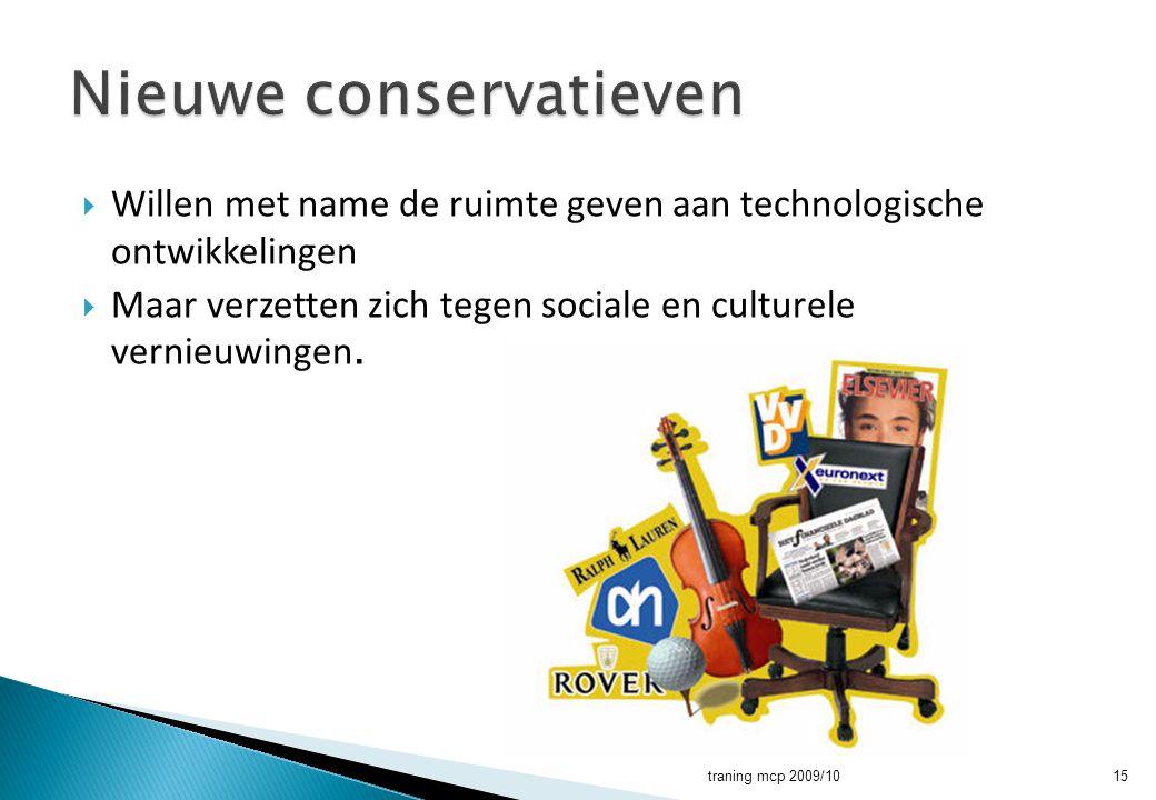  Willen met name de ruimte geven aan technologische ontwikkelingen  Maar verzetten zich tegen sociale en culturele vernieuwingen. traning mcp 2009/1