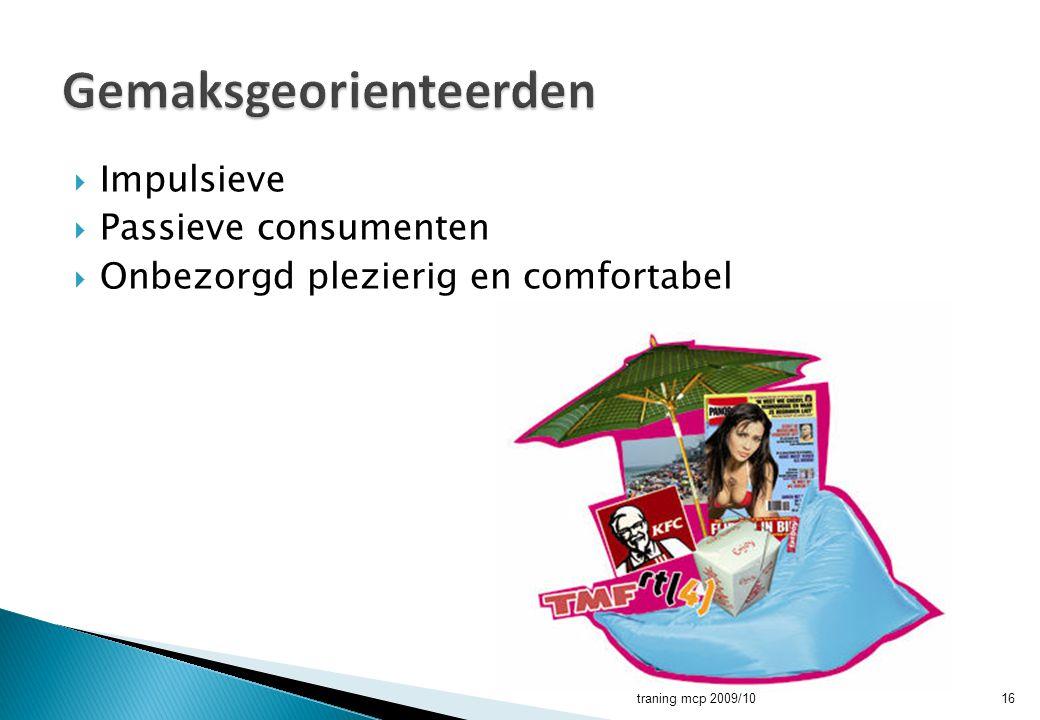 Impulsieve  Passieve consumenten  Onbezorgd plezierig en comfortabel traning mcp 2009/1016