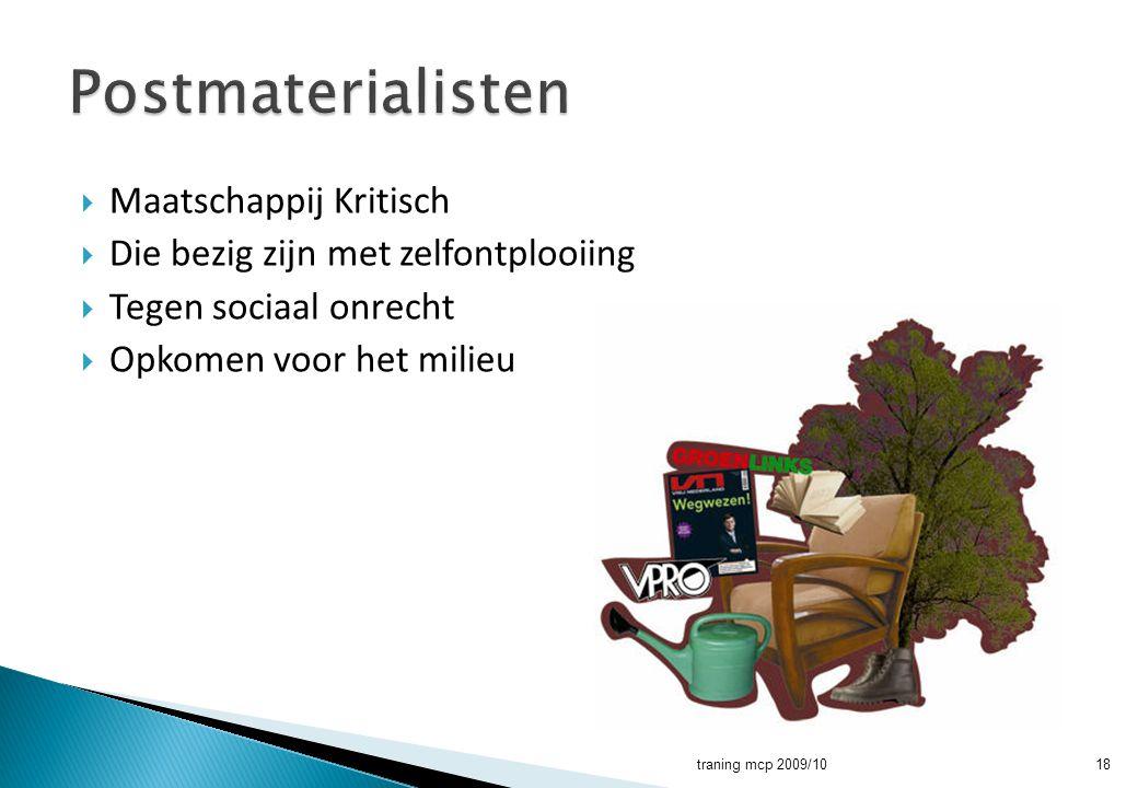  Maatschappij Kritisch  Die bezig zijn met zelfontplooiing  Tegen sociaal onrecht  Opkomen voor het milieu traning mcp 2009/1018