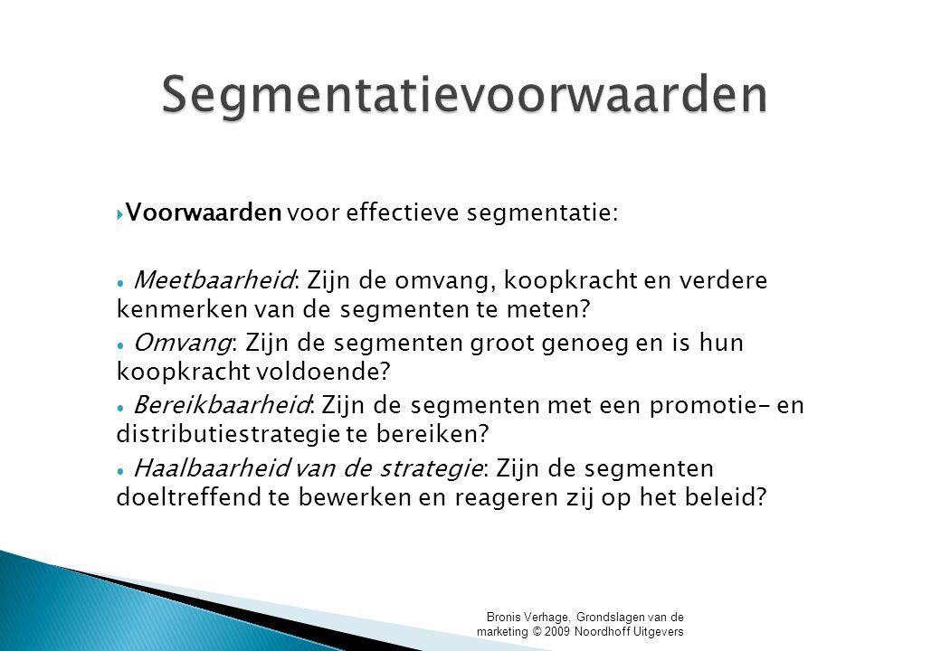 Bronis Verhage, Grondslagen van de marketing © 2009 Noordhoff Uitgevers Segmentatievoorwaarden  Voorwaarden voor effectieve segmentatie: Meetbaarheid