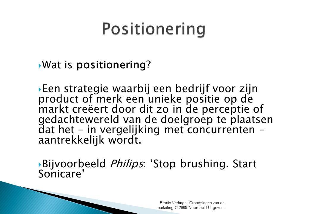Bronis Verhage, Grondslagen van de marketing © 2009 Noordhoff Uitgevers Positionering  Wat is positionering?  Een strategie waarbij een bedrijf voor