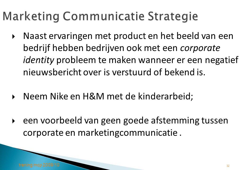 traning mcp 2009/10 32 Marketing Communicatie Strategie  Naast ervaringen met product en het beeld van een bedrijf hebben bedrijven ook met een corpo