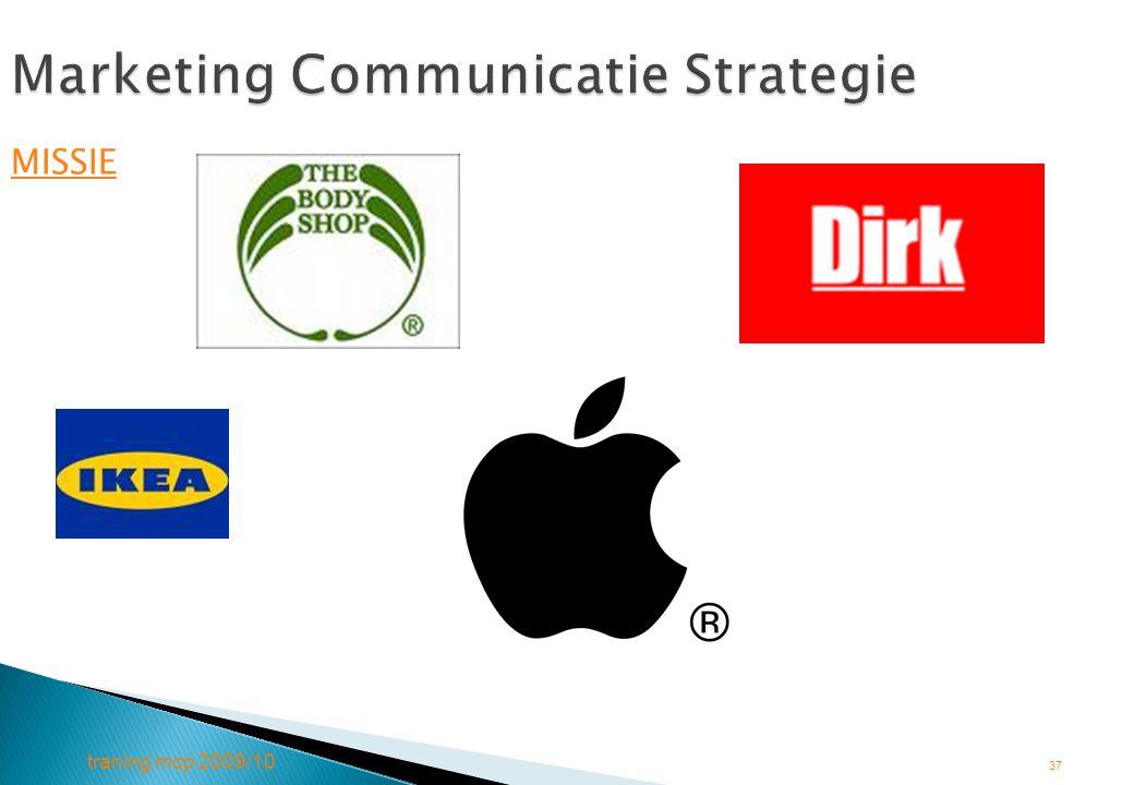 traning mcp 2009/10 37 Marketing Communicatie Strategie MISSIE