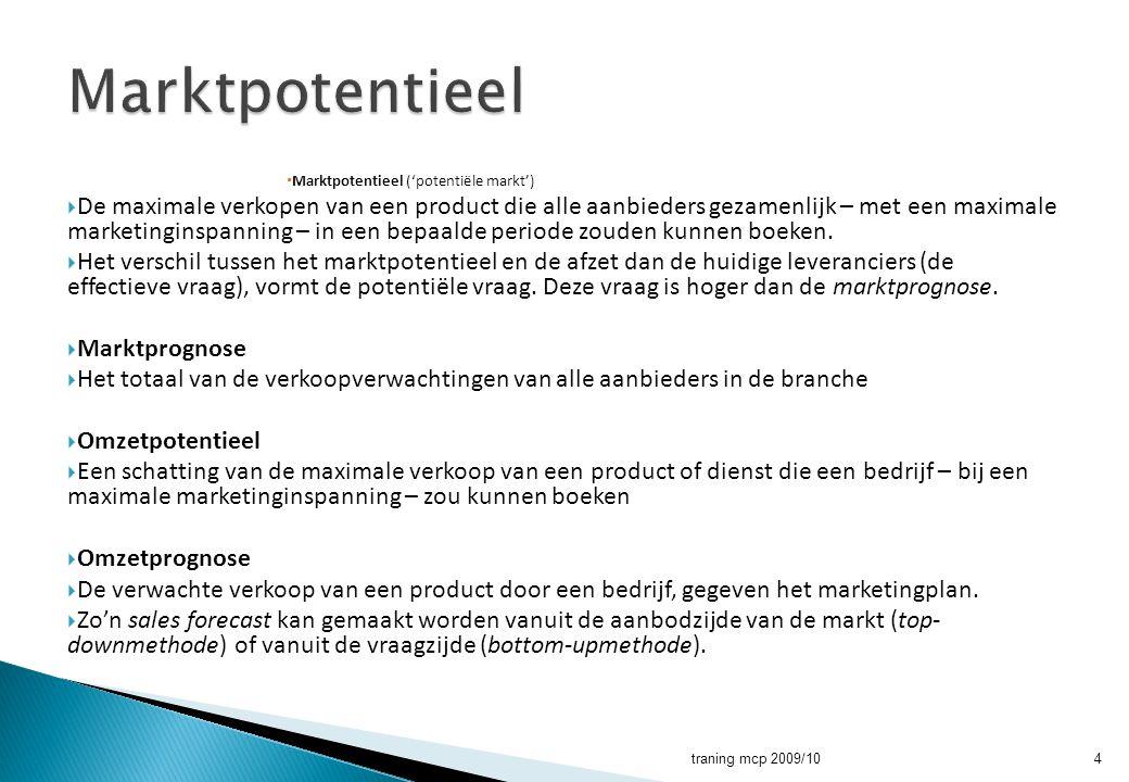  Marktpotentieel ('potentiële markt')  De maximale verkopen van een product die alle aanbieders gezamenlijk – met een maximale marketinginspanning –