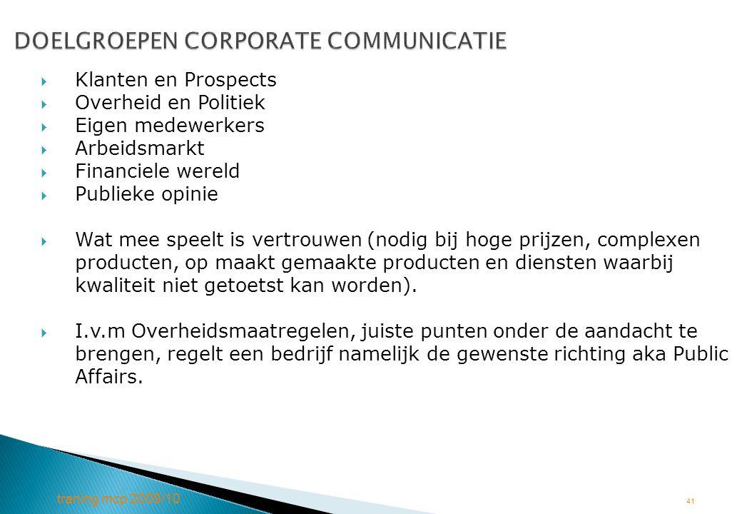 traning mcp 2009/10 41 DOELGROEPEN CORPORATE COMMUNICATIE DOELGROEPEN CORPORATE COMMUNICATIE  Klanten en Prospects  Overheid en Politiek  Eigen med