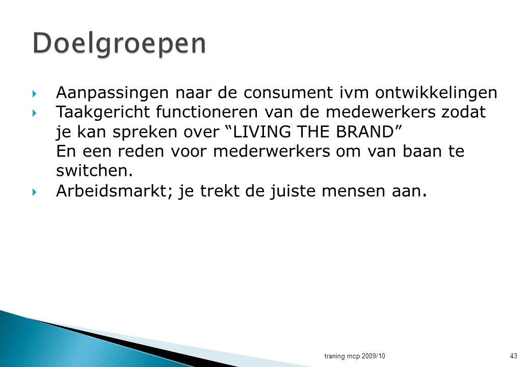 """ Aanpassingen naar de consument ivm ontwikkelingen  Taakgericht functioneren van de medewerkers zodat je kan spreken over """"LIVING THE BRAND"""" En een"""
