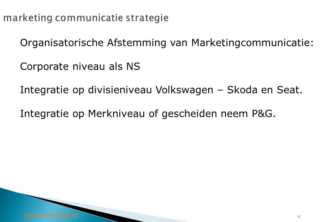 traning mcp 2009/10 48 marketing communicatie strategie Organisatorische Afstemming van Marketingcommunicatie: Corporate niveau als NS Integratie op d