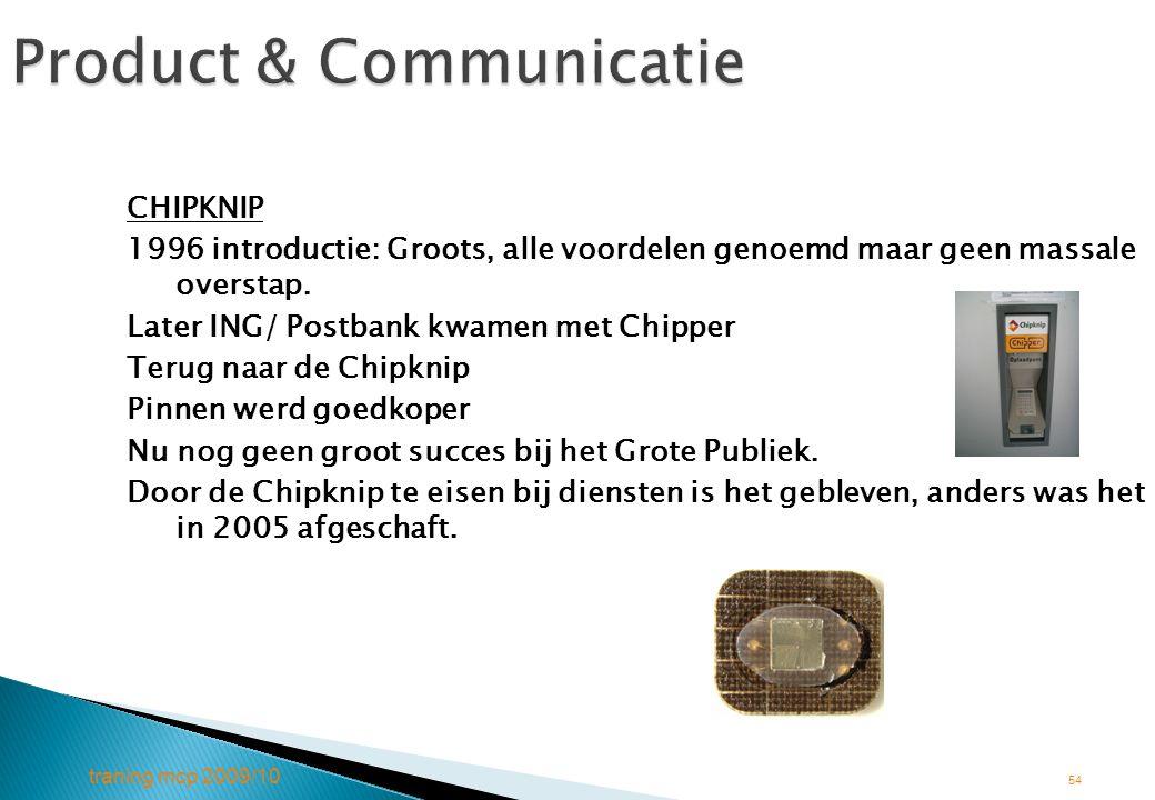 traning mcp 2009/10 54 Product & Communicatie CHIPKNIP 1996 introductie: Groots, alle voordelen genoemd maar geen massale overstap. Later ING/ Postban