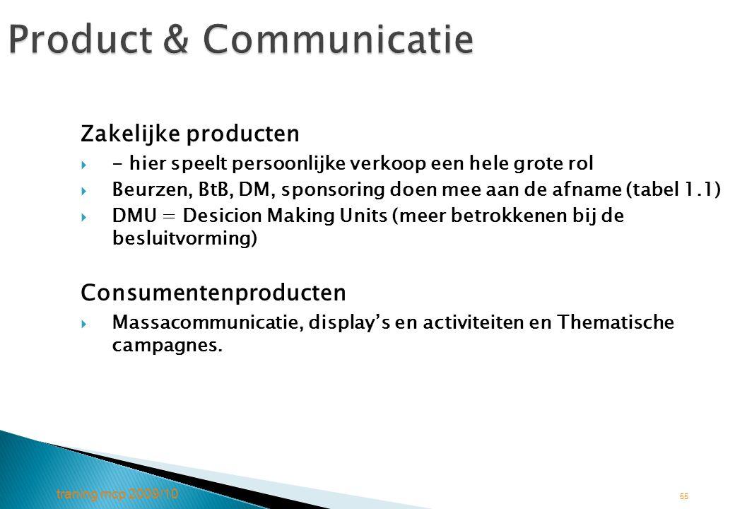 traning mcp 2009/10 55 Product & Communicatie Zakelijke producten  - hier speelt persoonlijke verkoop een hele grote rol  Beurzen, BtB, DM, sponsori