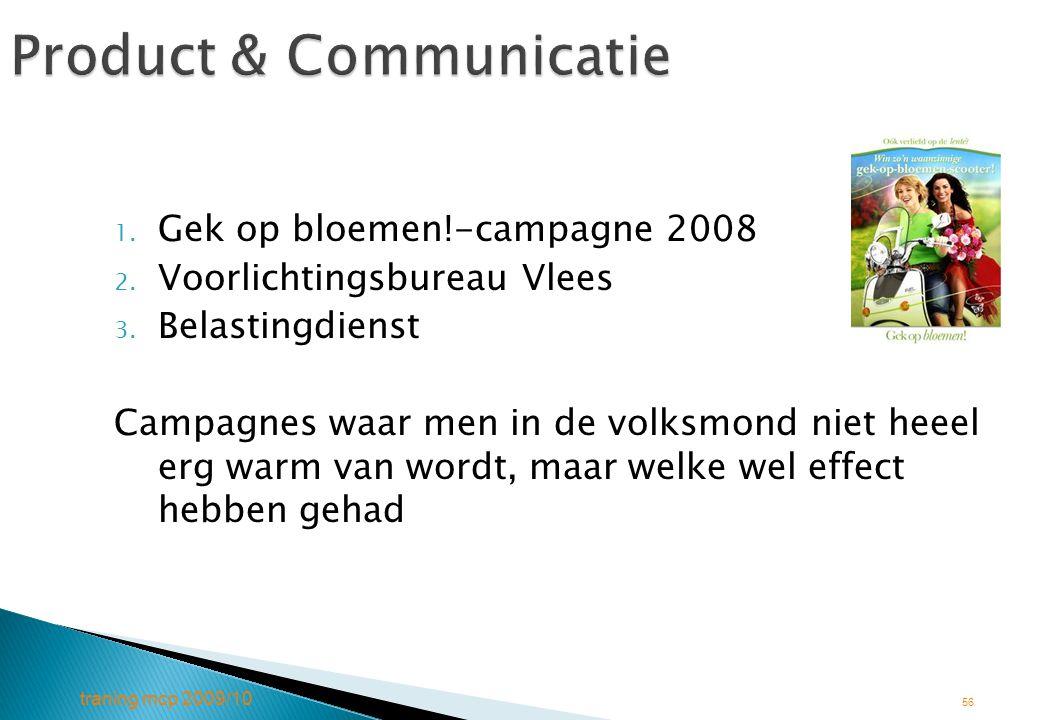 traning mcp 2009/10 56 Product & Communicatie 1. Gek op bloemen!-campagne 2008 2. Voorlichtingsbureau Vlees 3. Belastingdienst Campagnes waar men in d