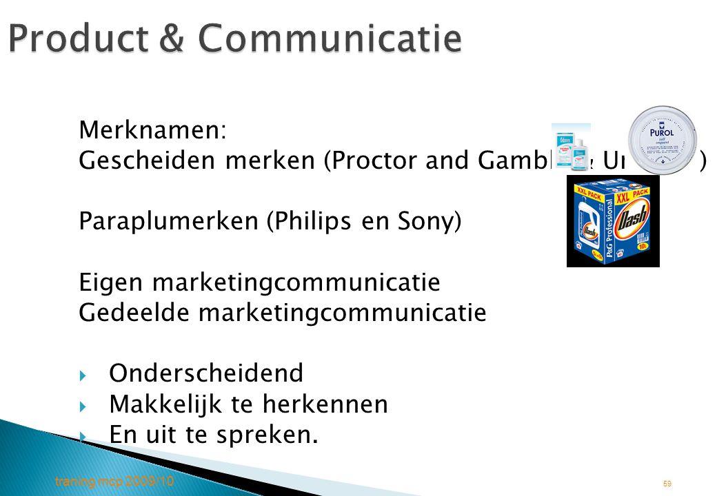 traning mcp 2009/10 59 Product & Communicatie Merknamen: Gescheiden merken (Proctor and Gamble & Unilever) Paraplumerken (Philips en Sony) Eigen marke