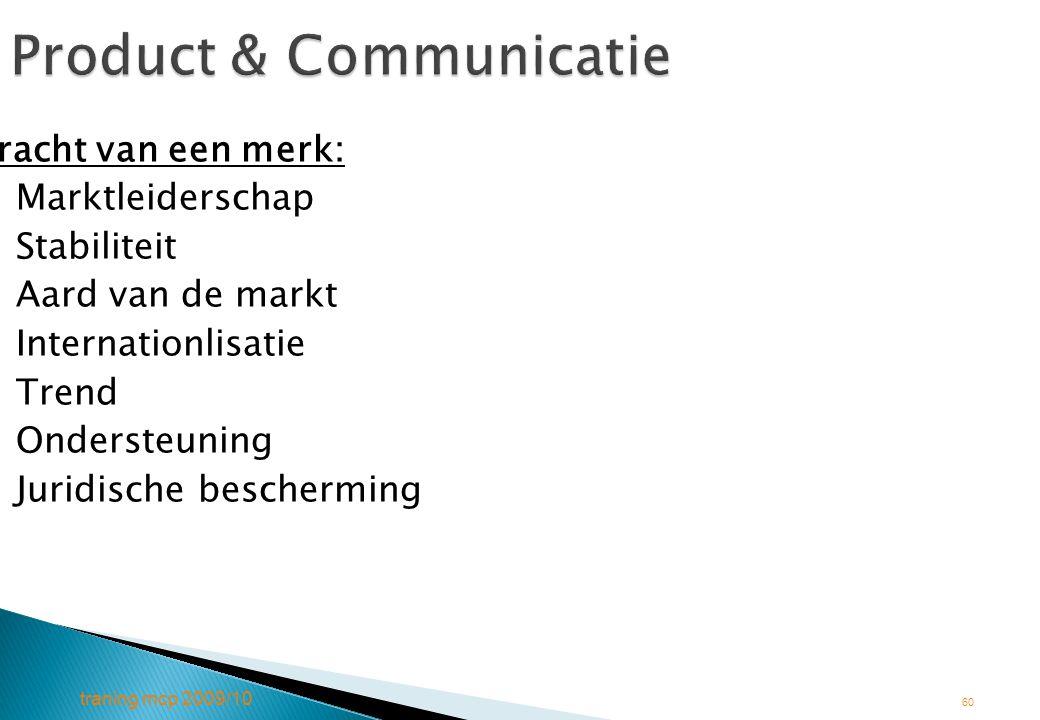 traning mcp 2009/10 60 Product & Communicatie Kracht van een merk:  Marktleiderschap  Stabiliteit  Aard van de markt  Internationlisatie  Trend 