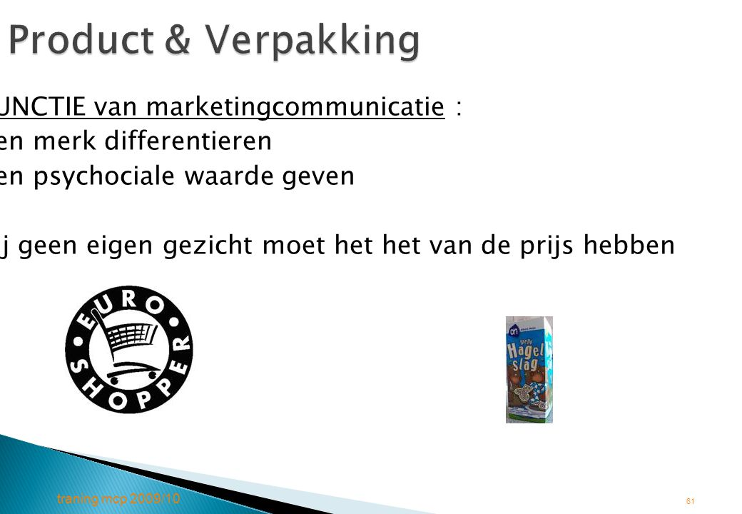 traning mcp 2009/10 61 Product & Verpakking FUNCTIE van marketingcommunicatie : een merk differentieren een psychociale waarde geven Bij geen eigen ge
