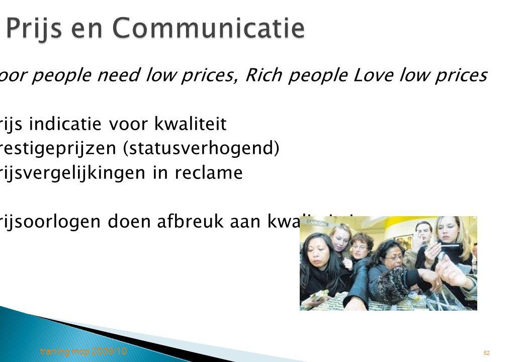 traning mcp 2009/10 62 Prijs en Communicatie Poor people need low prices, Rich people Love low prices Prijs indicatie voor kwaliteit Prestigeprijzen (