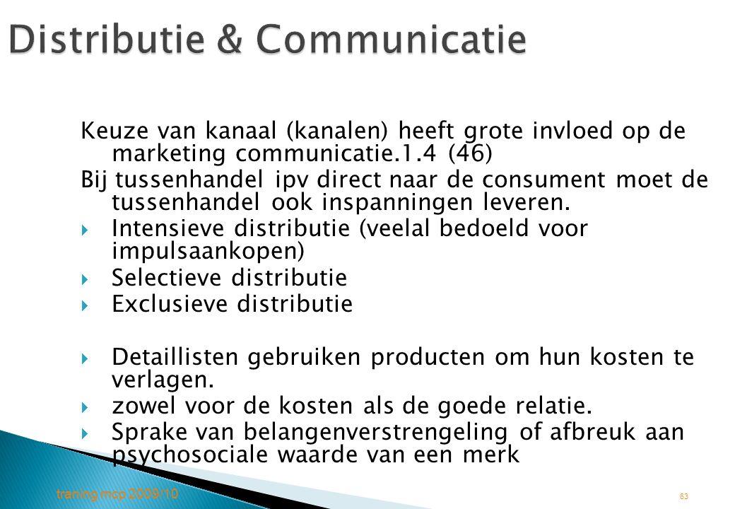 traning mcp 2009/10 63 Distributie & Communicatie Keuze van kanaal (kanalen) heeft grote invloed op de marketing communicatie.1.4 (46) Bij tussenhande