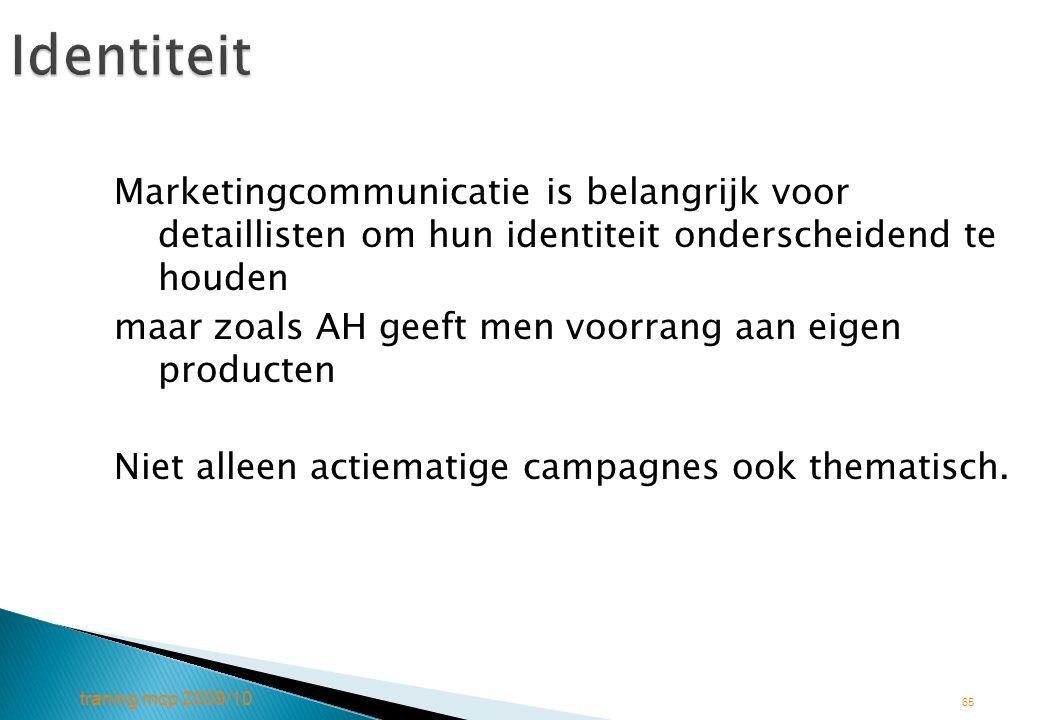 traning mcp 2009/10 65Identiteit Marketingcommunicatie is belangrijk voor detaillisten om hun identiteit onderscheidend te houden maar zoals AH geeft