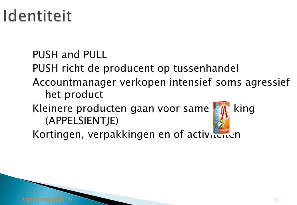 traning mcp 2009/10 66Identiteit PUSH and PULL PUSH richt de producent op tussenhandel Accountmanager verkopen intensief soms agressief het product Kl
