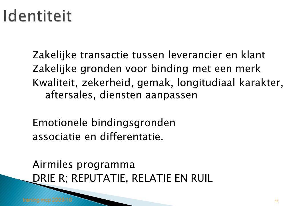 traning mcp 2009/10 68Identiteit Zakelijke transactie tussen leverancier en klant Zakelijke gronden voor binding met een merk Kwaliteit, zekerheid, ge