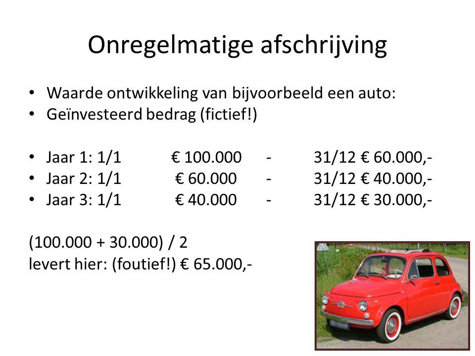 Onregelmatige afschrijving Waarde ontwikkeling van bijvoorbeeld een auto: Geïnvesteerd bedrag (fictief!) Jaar 1: 1/1 € 100.000 - 31/12 € 60.000,- Jaar 2: 1/1 € 60.000 - 31/12 € 40.000,- Jaar 3: 1/1 € 40.000 - 31/12 € 30.000,- (100.000 + 30.000) / 2 levert hier: (foutief!) € 65.000,-