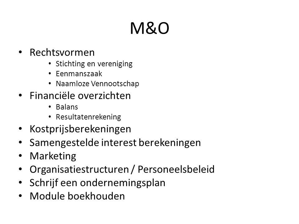 M&O Rechtsvormen Stichting en vereniging Eenmanszaak Naamloze Vennootschap Financiële overzichten Balans Resultatenrekening Kostprijsberekeningen Same