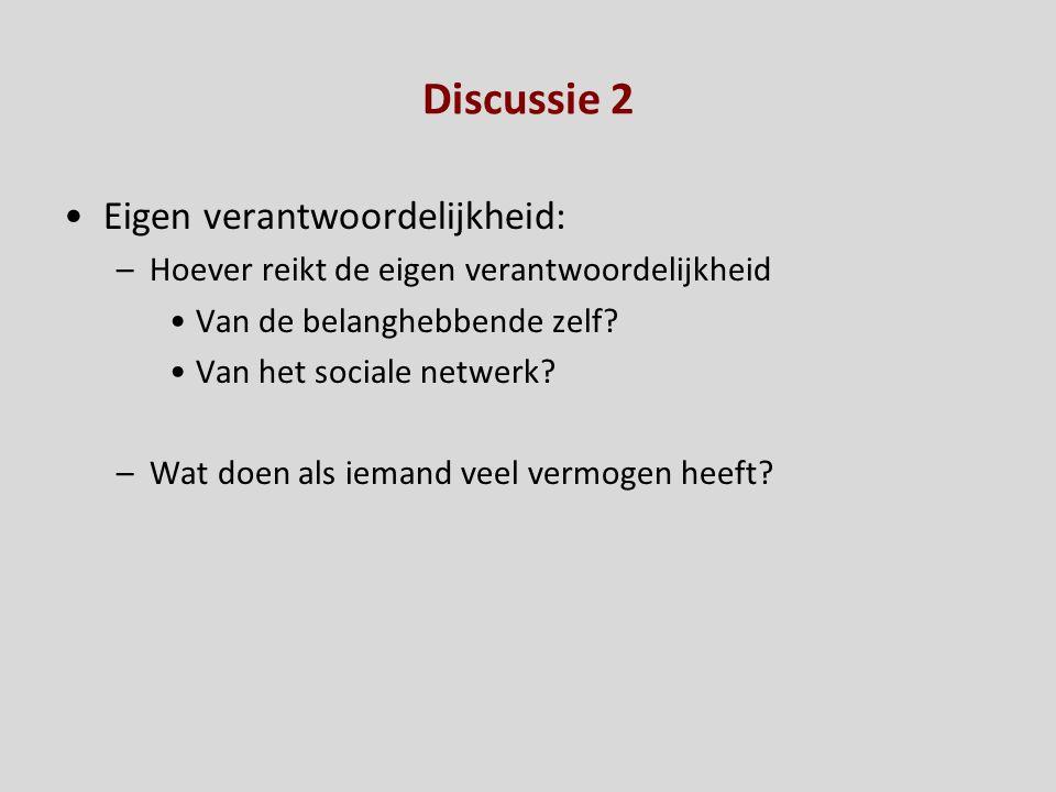 Discussie 2 Eigen verantwoordelijkheid: –Hoever reikt de eigen verantwoordelijkheid Van de belanghebbende zelf? Van het sociale netwerk? –Wat doen als