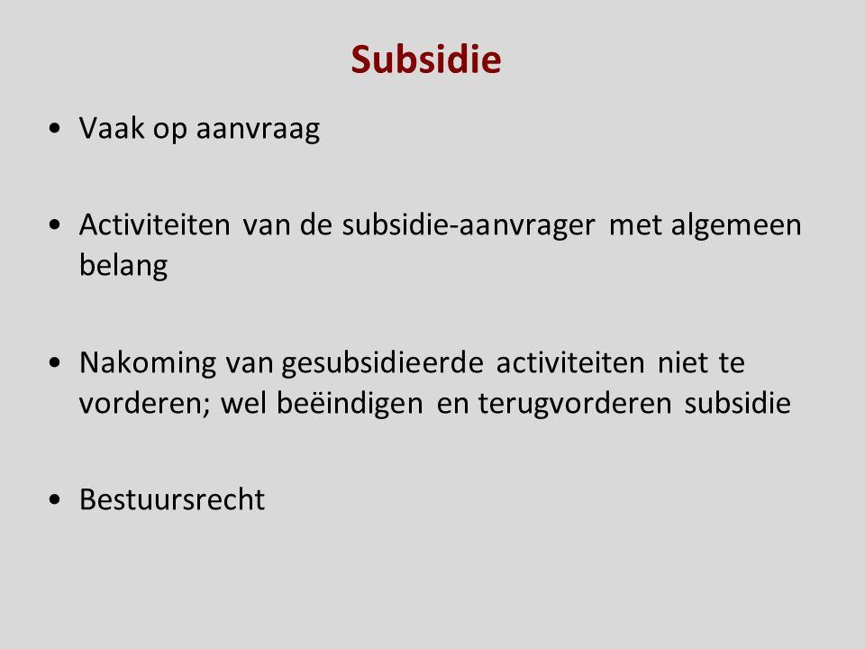 Subsidie Vaak op aanvraag Activiteiten van de subsidie-aanvrager met algemeen belang Nakoming van gesubsidieerde activiteiten niet te vorderen; wel be