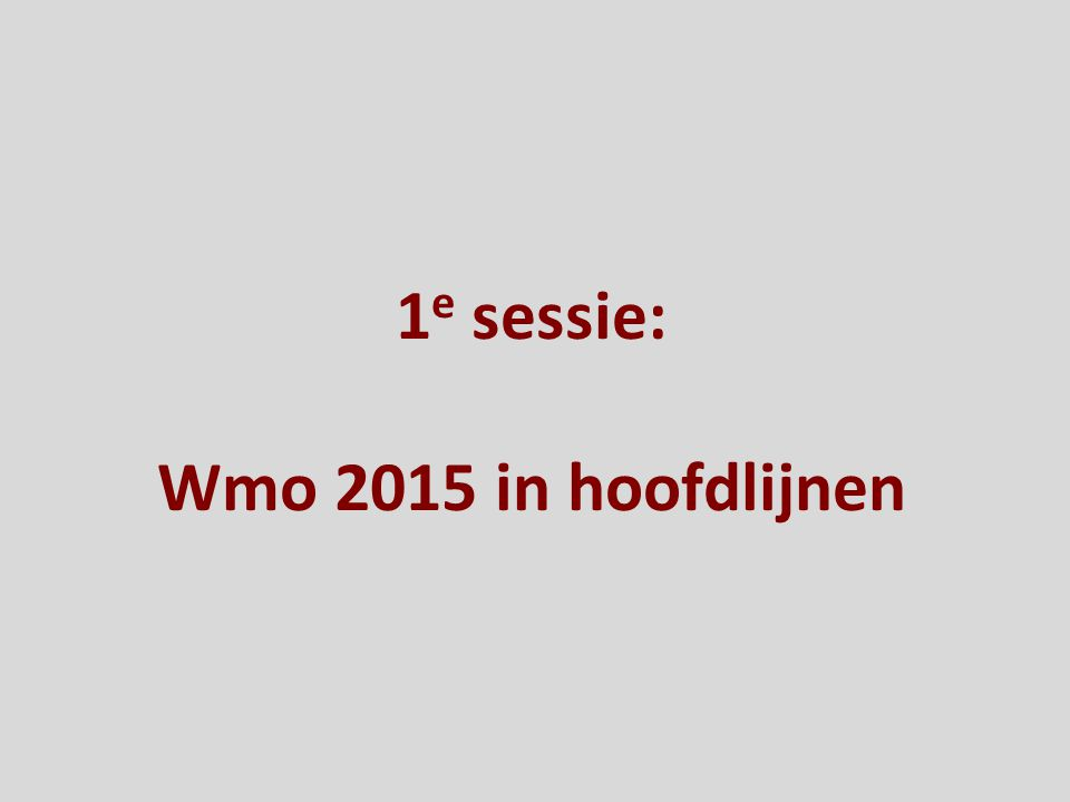 1 e sessie: Wmo 2015 in hoofdlijnen