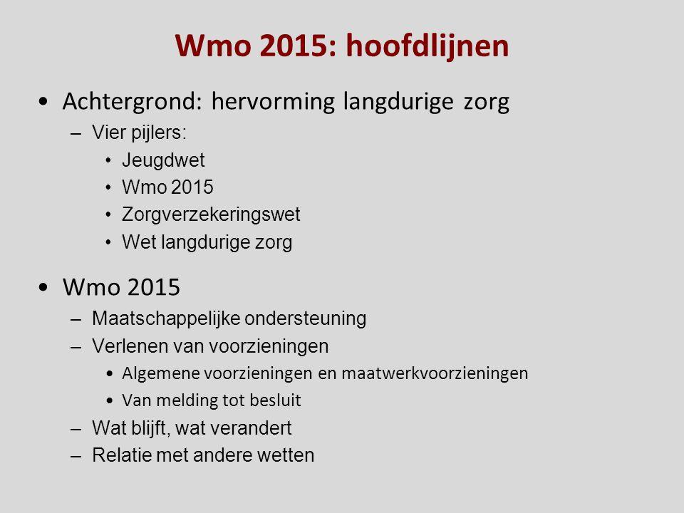Wmo 2015: hoofdlijnen Achtergrond: hervorming langdurige zorg –Vier pijlers: Jeugdwet Wmo 2015 Zorgverzekeringswet Wet langdurige zorg Wmo 2015 –Maats