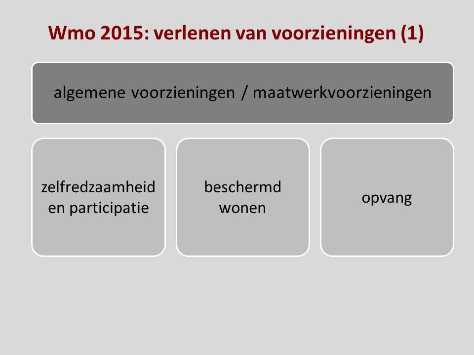 Wmo 2015: verlenen van voorzieningen (1) algemene voorzieningen / maatwerkvoorzieningen zelfredzaamheid en participatie beschermd wonen opvang