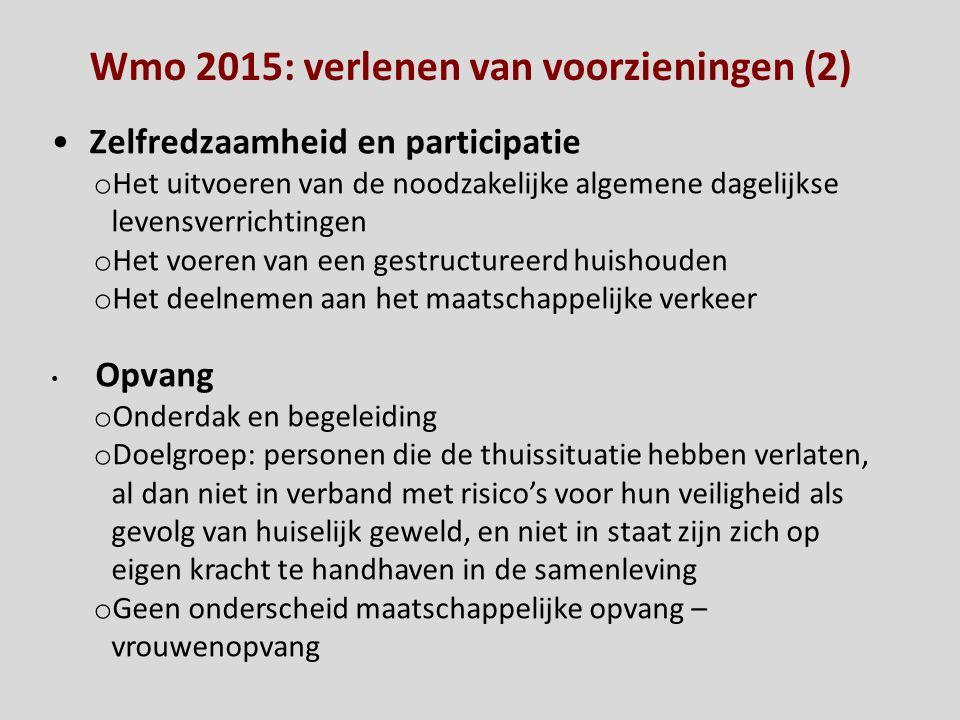 Wmo 2015: verlenen van voorzieningen (2) Zelfredzaamheid en participatie o Het uitvoeren van de noodzakelijke algemene dagelijkse levensverrichtingen