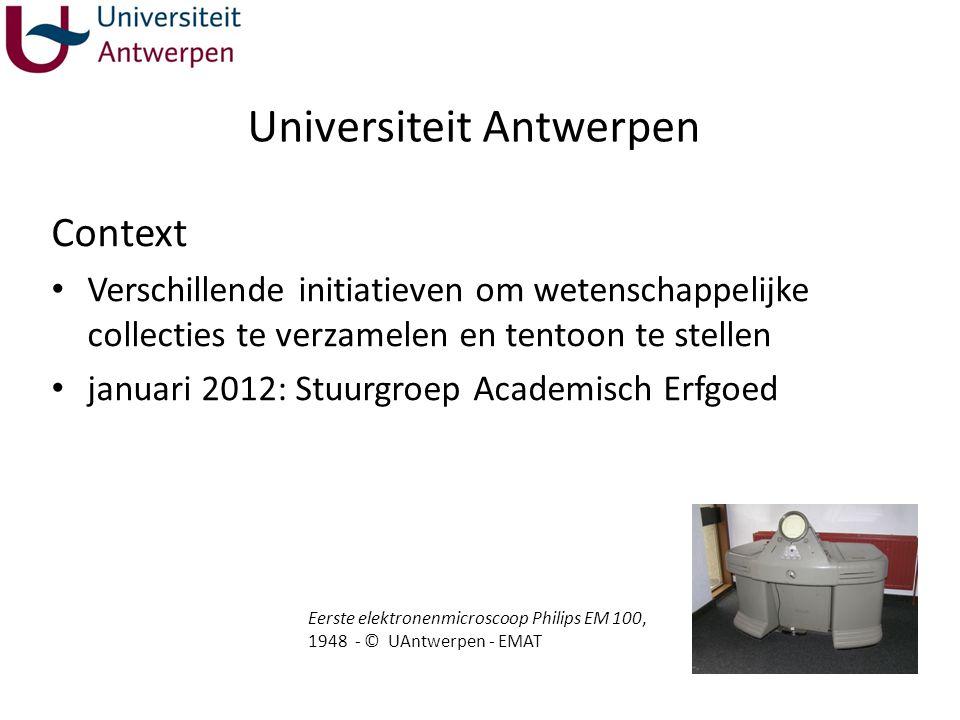 Universiteit Antwerpen Context Verschillende initiatieven om wetenschappelijke collecties te verzamelen en tentoon te stellen januari 2012: Stuurgroep