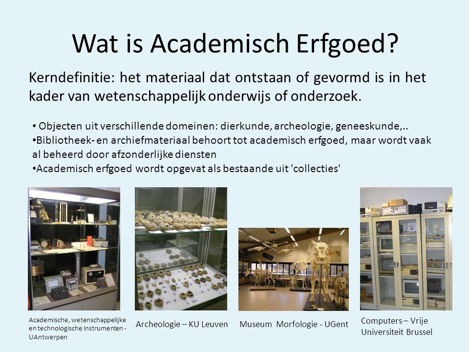 Wat is Academisch Erfgoed? Kerndefinitie: het materiaal dat ontstaan of gevormd is in het kader van wetenschappelijk onderwijs of onderzoek. Academisc