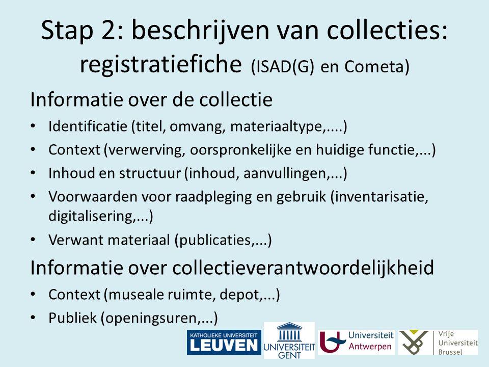 Stap 2: beschrijven van collecties: registratiefiche (ISAD(G) en Cometa) Informatie over de collectie Identificatie (titel, omvang, materiaaltype,....