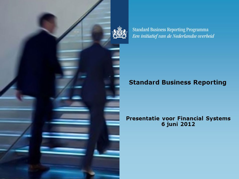 Standard Business Reporting Presentatie voor Financial Systems 6 juni 2012