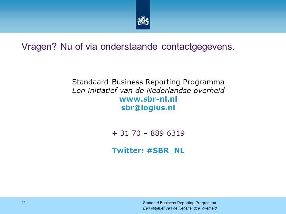 Vragen? Nu of via onderstaande contactgegevens. 15Standard Business Reporting Programma Een initiatief van de Nederlandse overheid Standaard Business