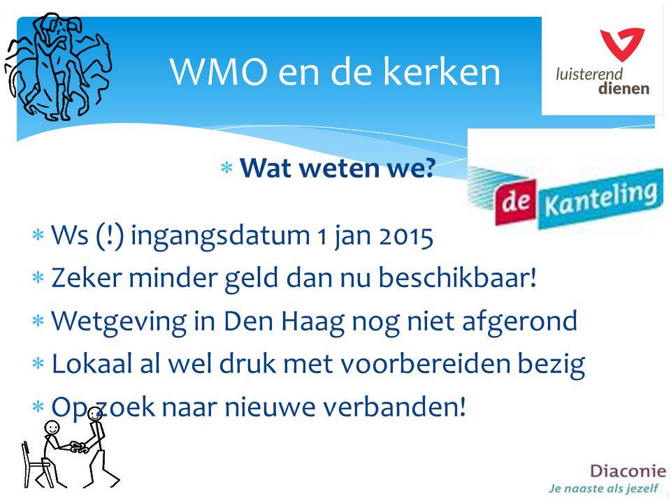  Wat weten we. Ws (!) ingangsdatum 1 jan 2015  Zeker minder geld dan nu beschikbaar.