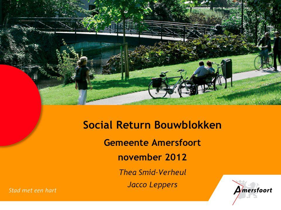 Social Return Bouwblokken Gemeente Amersfoort november 2012 Thea Smid-Verheul Jacco Leppers