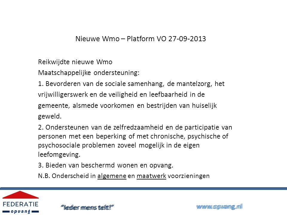 Nieuwe Wmo – Platform VO 27-09-2013 Reikwijdte nieuwe Wmo Maatschappelijke ondersteuning: 1.