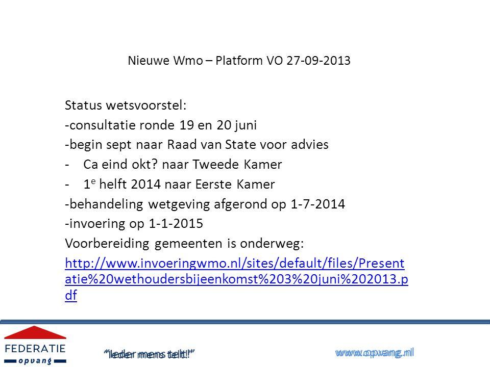 Nieuwe Wmo – Platform VO 27-09-2013 Status wetsvoorstel: -consultatie ronde 19 en 20 juni -begin sept naar Raad van State voor advies -Ca eind okt.