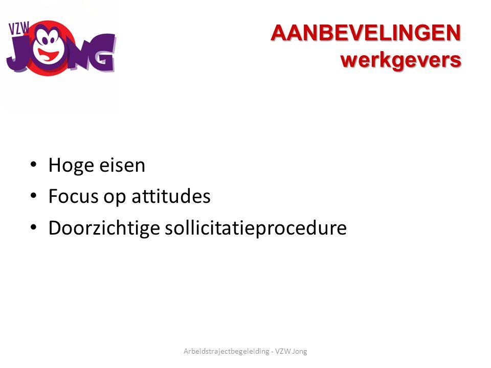 AANBEVELINGEN werkgevers Hoge eisen Focus op attitudes Doorzichtige sollicitatieprocedure Arbeidstrajectbegeleiding - VZW Jong