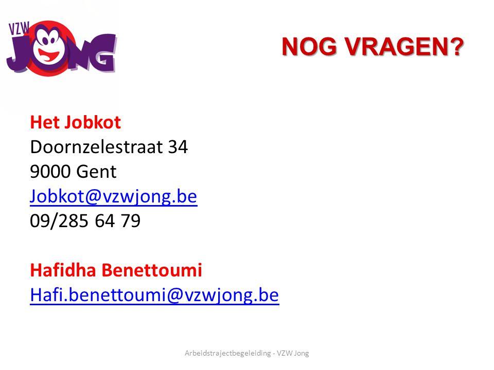 NOG VRAGEN? Het Jobkot Doornzelestraat 34 9000 Gent Jobkot@vzwjong.be 09/285 64 79 Hafidha Benettoumi Hafi.benettoumi@vzwjong.be Arbeidstrajectbegelei