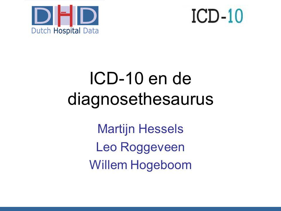 ICD-10 en de diagnosethesaurus Martijn Hessels Leo Roggeveen Willem Hogeboom