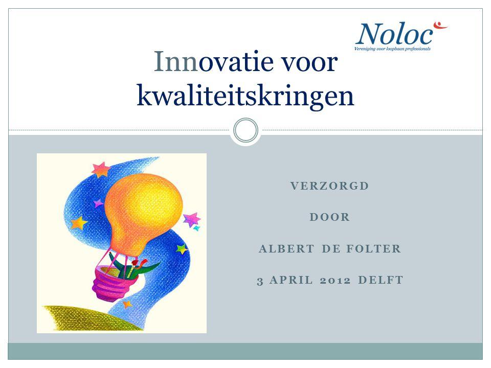 VERZORGD DOOR ALBERT DE FOLTER 3 APRIL 2012 DELFT Innovatie voor kwaliteitskringen