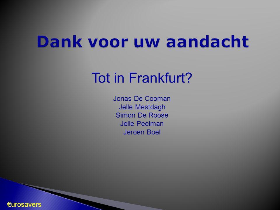 Tot in Frankfurt? Jonas De Cooman Jelle Mestdagh Simon De Roose Jelle Peelman Jeroen Boel €urosavers